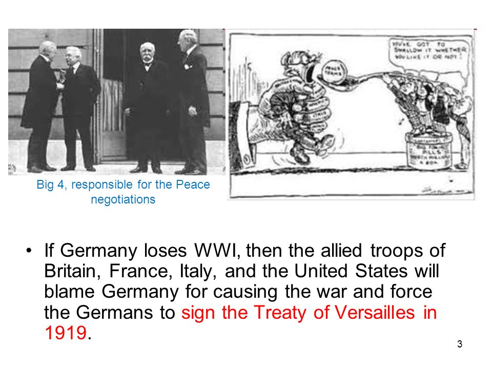 3 If Germany loses WWI, then the allied troops of Britain, France, Italy, and the United States will blame Germany for causing the war and force the G