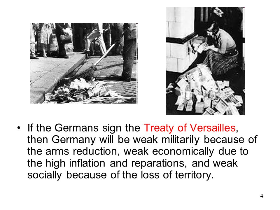 4 If the Germans sign the Treaty of Versailles, then Germany will be weak militarily because of the arms reduction, weak economically due to the high