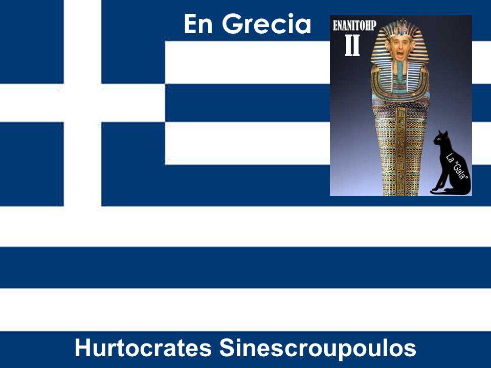 En Grecia Hurtocrates Sinescroupoulos