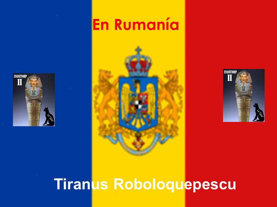 En Rumanía Tiranus Roboloquepescu