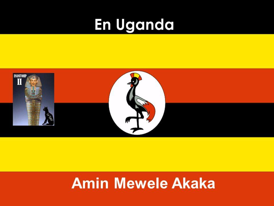 En Uganda Amin Mewele Akaka