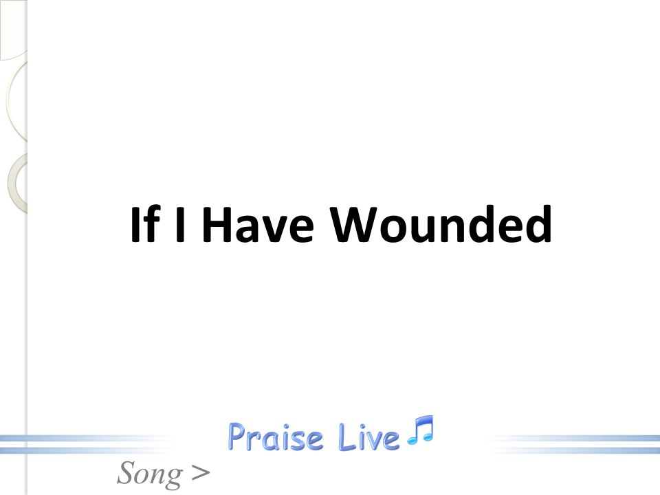 Song > If I Have Wounded