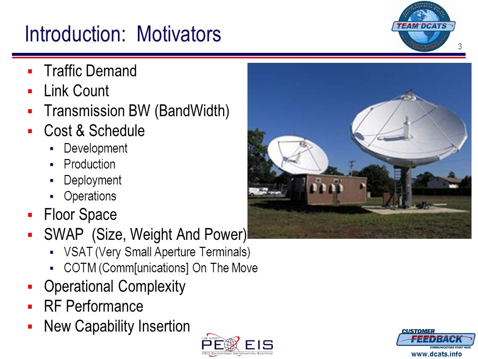 4 www.dcats.info Digital IF: Concept L-Band IFDigital IF WaveformAnalogDigitally Sampled CapacityBandwidthSampling Rate FidelityDynamic RangeSample Size FrequencyWaveform Center FrequencyCenter Frequency Tag PowerWaveform PowerPower Tag Transport Medium Coaxial Cable Analog Fiber Ethernet Twisted Pair Ethernet Digital Fiber ModemMixed-SignalPure DSP Engine SwitchAnalogEthernet Combine / DivideAnalogDigital IFLAnalog FiberDigital Fiber ConversionL-Band to RFDigital to L-Band or RF AcronymIntermediate Frequency Intermediate Format