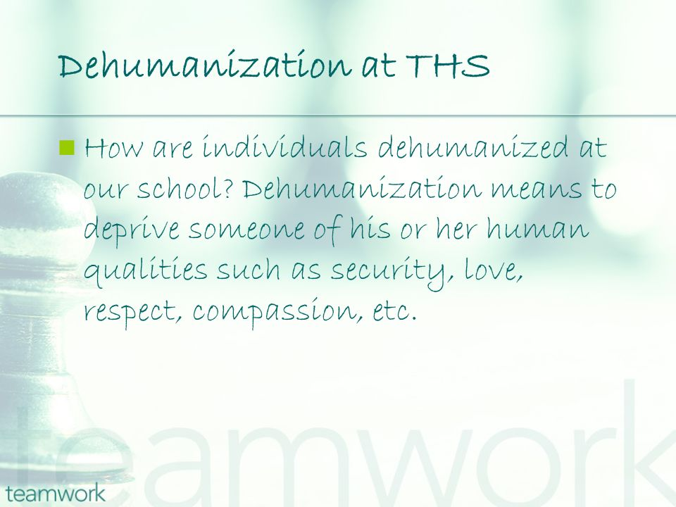 Dehumanization at THS How are individuals dehumanized at our school.