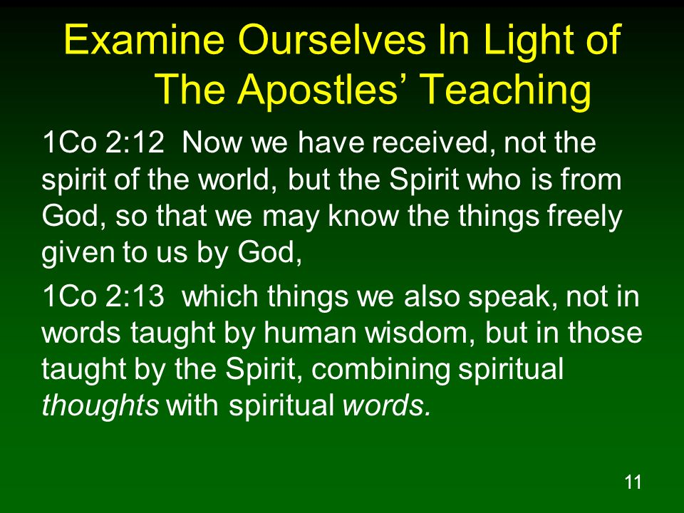 11 Examine Ourselves In Light of The Apostles Teaching 1Co 2:12 Now we have received, not the spirit of the world, but the Spirit who is from God, so