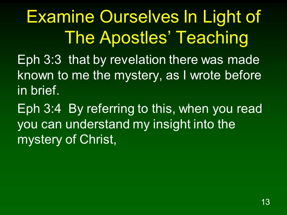 13 Examine Ourselves In Light of The Apostles Teaching Eph 3:3 that by revelation there was made known to me the mystery, as I wrote before in brief.
