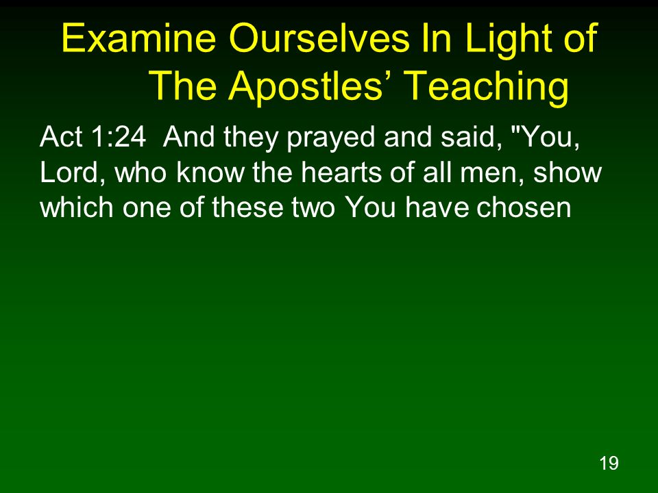 19 Examine Ourselves In Light of The Apostles Teaching Act 1:24 And they prayed and said,