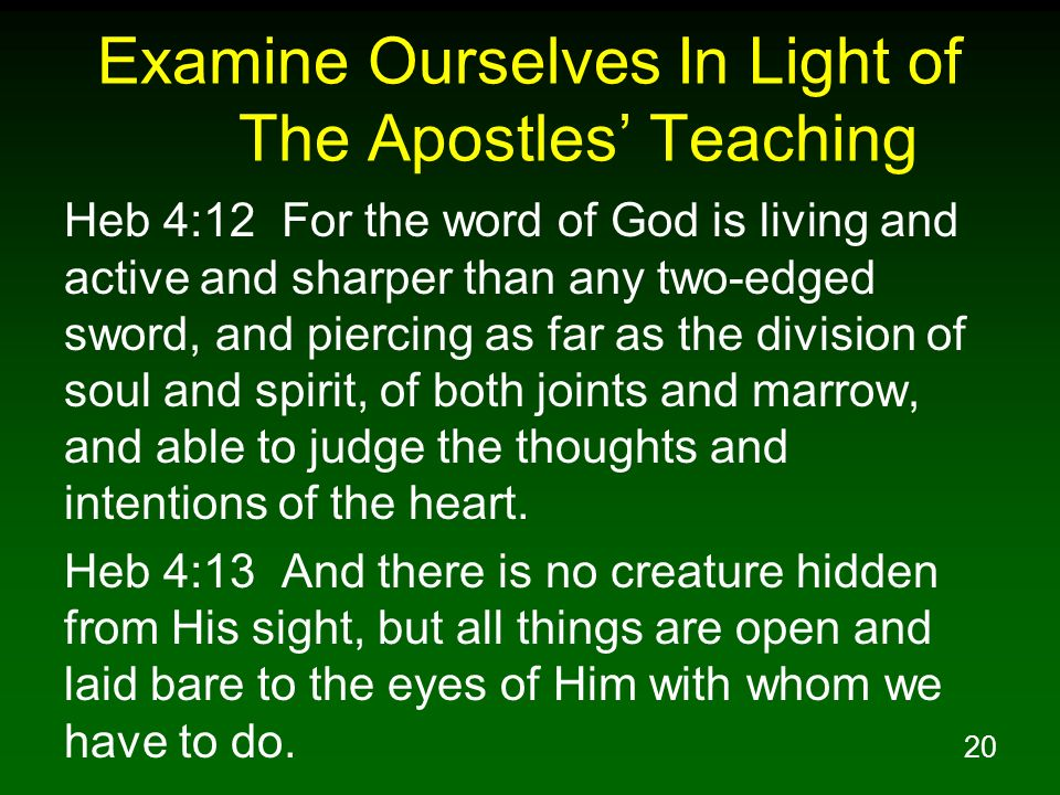 20 Examine Ourselves In Light of The Apostles Teaching Heb 4:12 For the word of God is living and active and sharper than any two-edged sword, and pie