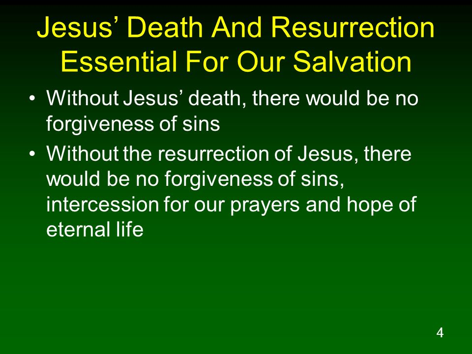 4 Jesus Death And Resurrection Essential For Our Salvation Without Jesus death, there would be no forgiveness of sins Without the resurrection of Jesu