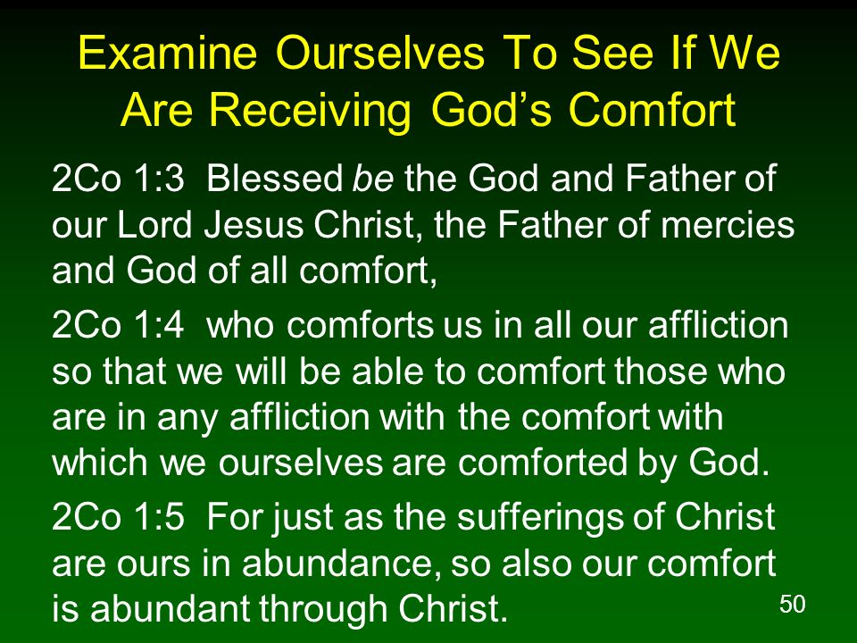 50 Examine Ourselves To See If We Are Receiving Gods Comfort 2Co 1:3 Blessed be the God and Father of our Lord Jesus Christ, the Father of mercies and