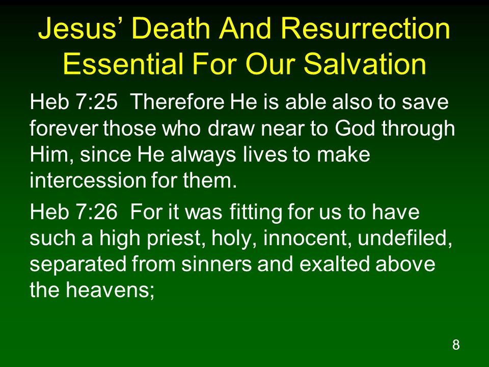 8 Jesus Death And Resurrection Essential For Our Salvation Heb 7:25 Therefore He is able also to save forever those who draw near to God through Him,