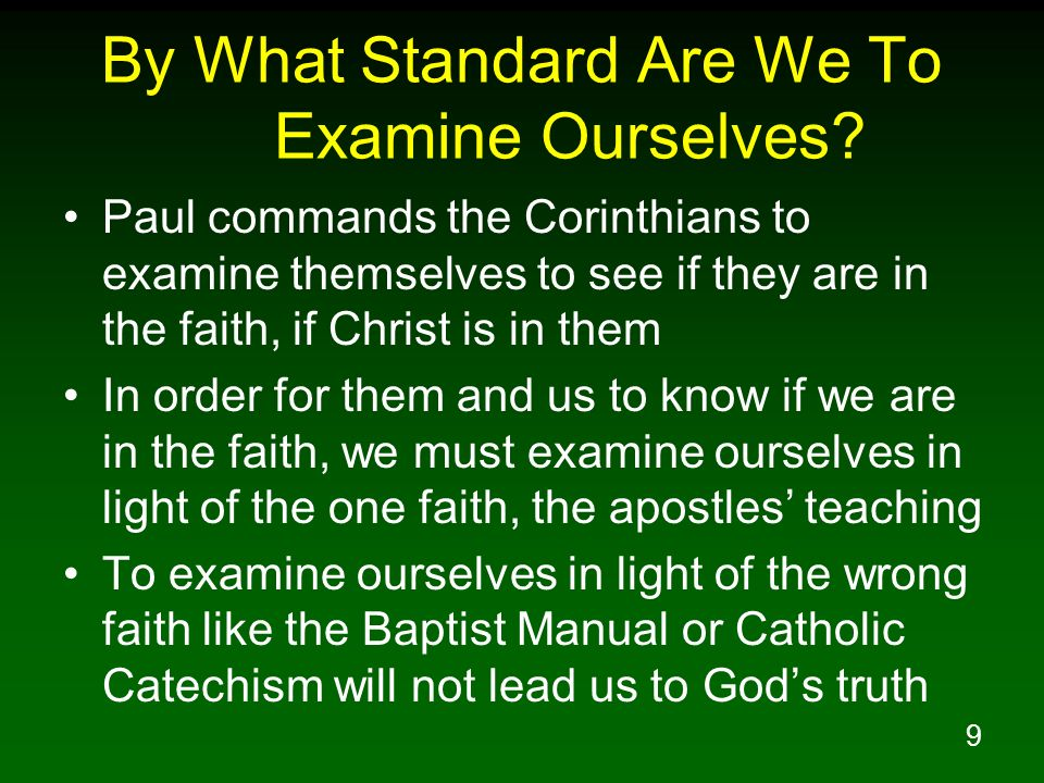 9 By What Standard Are We To Examine Ourselves? Paul commands the Corinthians to examine themselves to see if they are in the faith, if Christ is in t