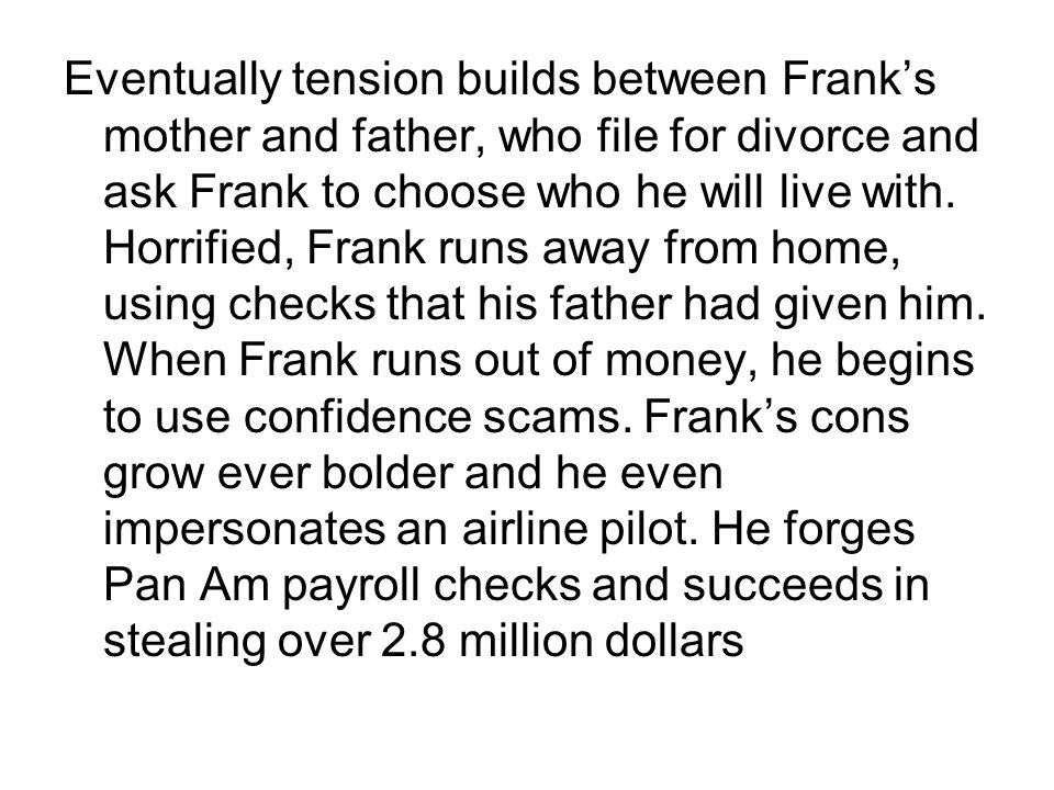 Eventually tension builds between Franks mother and father, who file for divorce and ask Frank to choose who he will live with. Horrified, Frank runs
