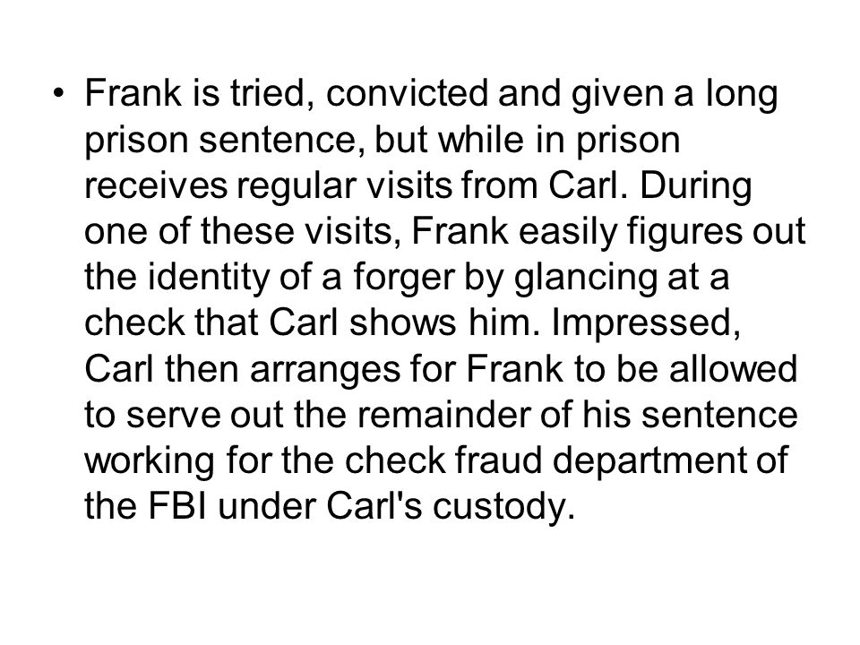 Frank is tried, convicted and given a long prison sentence, but while in prison receives regular visits from Carl. During one of these visits, Frank e