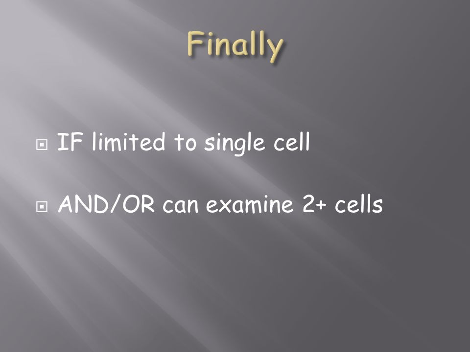 IF limited to single cell AND/OR can examine 2+ cells