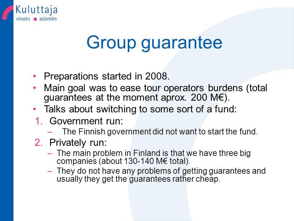 Group guarantee The only possibility was some sort of a group guarantee and there was two ways to organize this: 1.Companies could make theirs own groups.