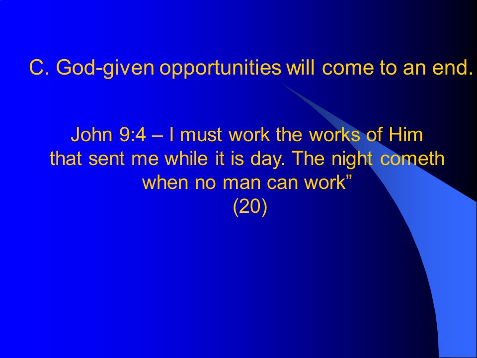 C.God-given opportunities will come to an end.