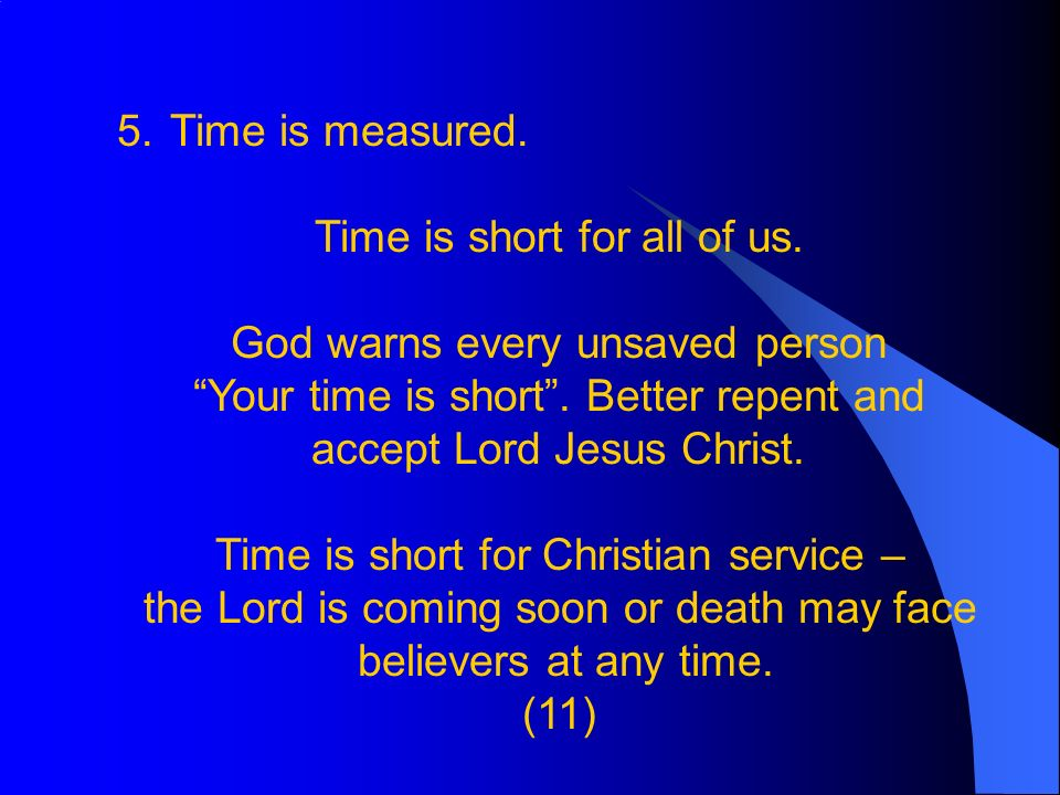 5.Time is measured. Time is short for all of us.