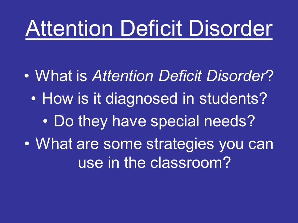 Attention Deficit Disorder What is Attention Deficit Disorder.
