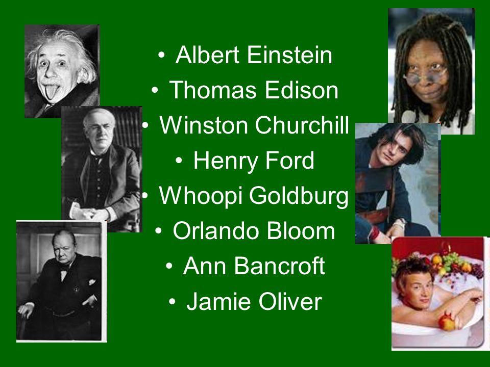 Albert Einstein Thomas Edison Winston Churchill Henry Ford Whoopi Goldburg Orlando Bloom Ann Bancroft Jamie Oliver