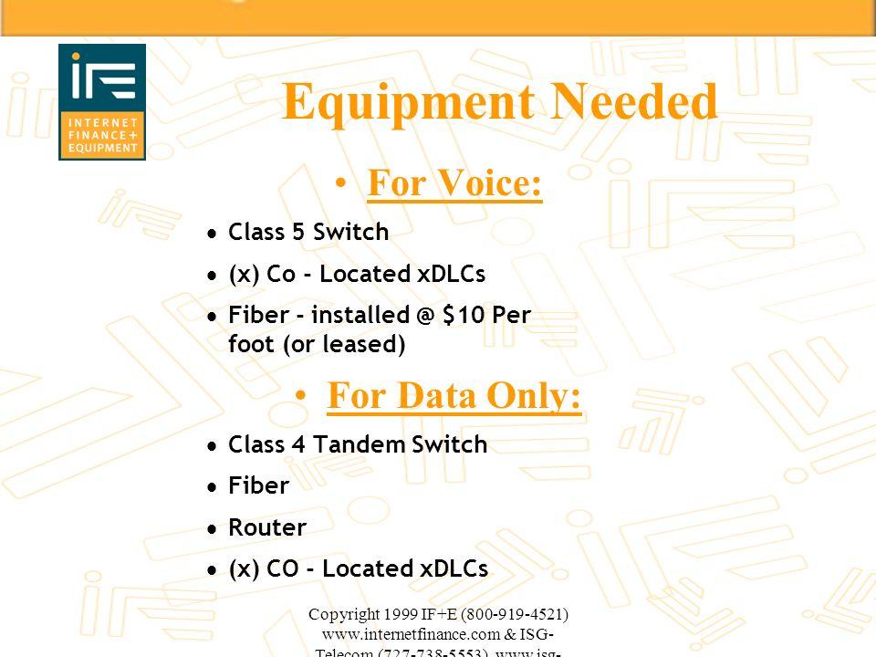 Copyright 1999 IF+E (800-919-4521) www.internetfinance.com & ISG- Telecom (727-738-5553) www.isg- telecom.com Equipment Needed For Voice: Class 5 Swit