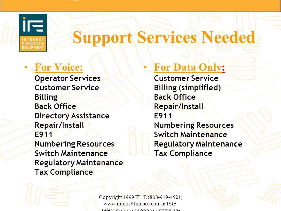 Copyright 1999 IF+E (800-919-4521) www.internetfinance.com & ISG- Telecom (727-738-5553) www.isg- telecom.com Support Services Needed For Voice: Opera