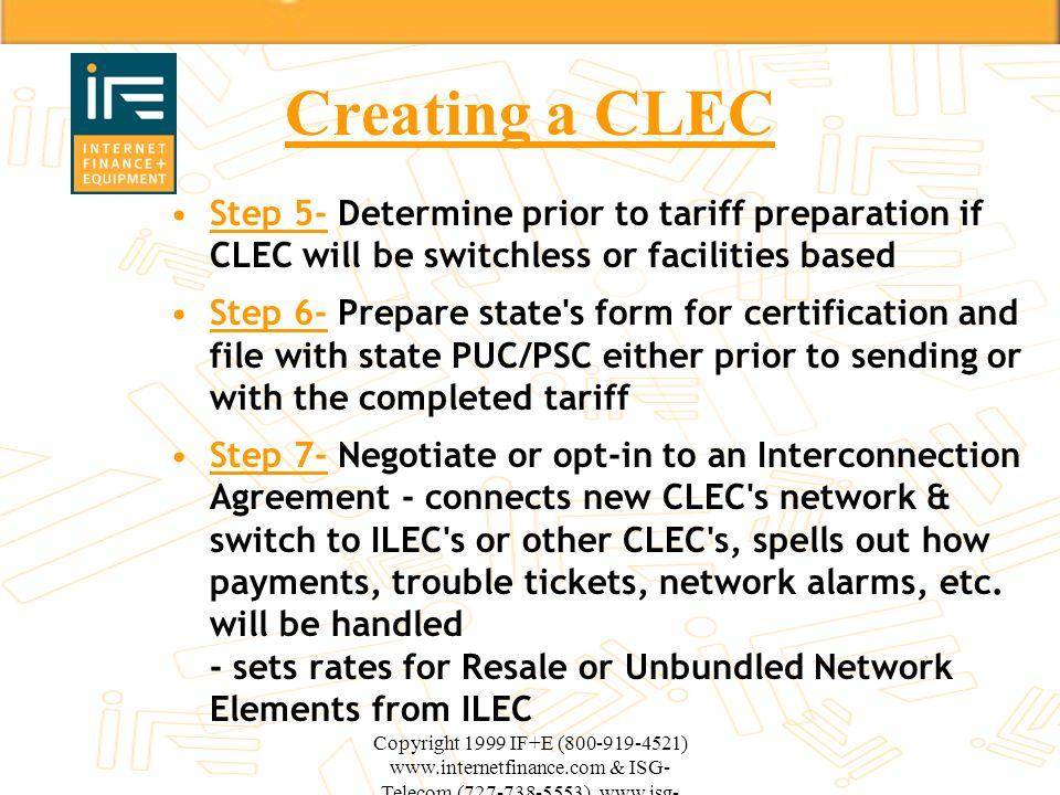 Copyright 1999 IF+E (800-919-4521) www.internetfinance.com & ISG- Telecom (727-738-5553) www.isg- telecom.com Creating a CLEC Step 5- Determine prior