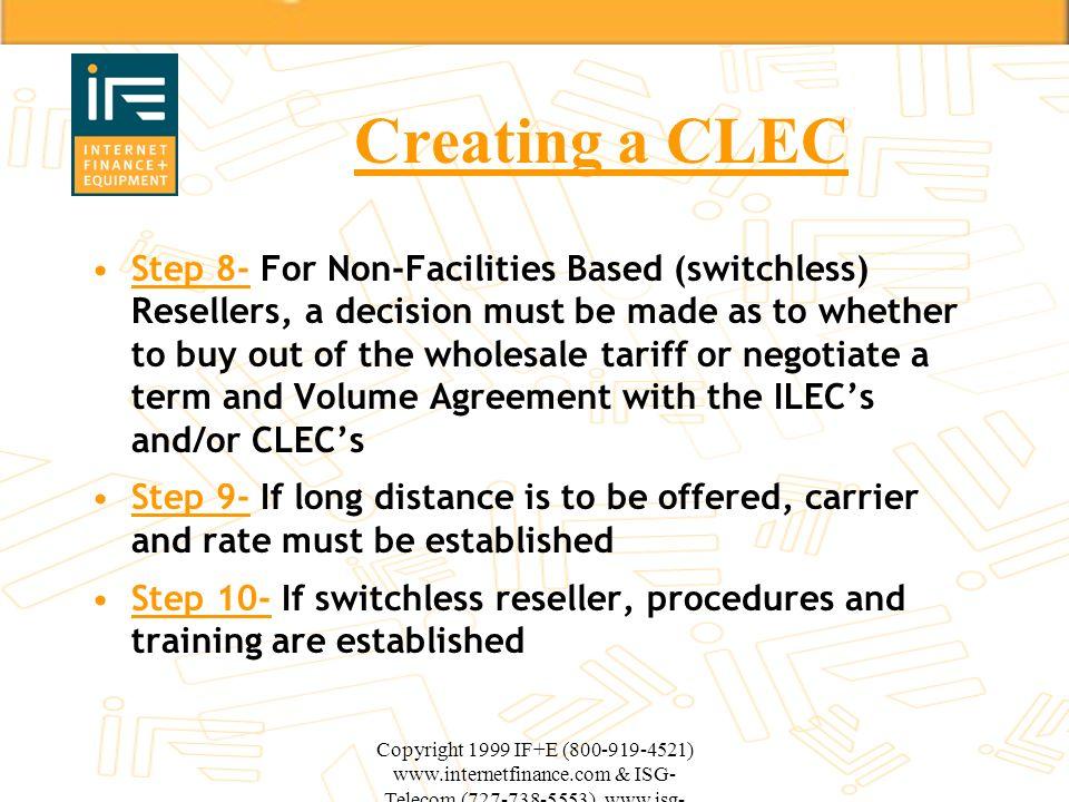 Copyright 1999 IF+E (800-919-4521) www.internetfinance.com & ISG- Telecom (727-738-5553) www.isg- telecom.com Creating a CLEC Step 8- For Non-Faciliti