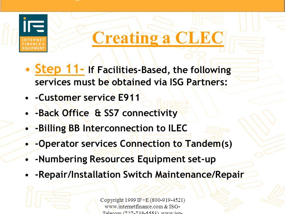 Copyright 1999 IF+E (800-919-4521) www.internetfinance.com & ISG- Telecom (727-738-5553) www.isg- telecom.com Creating a CLEC Step 11- If Facilities-B