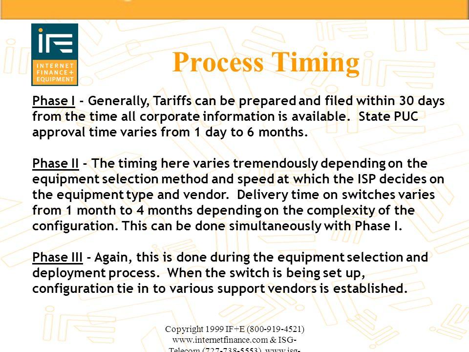 Copyright 1999 IF+E (800-919-4521) www.internetfinance.com & ISG- Telecom (727-738-5553) www.isg- telecom.com Process Timing Phase I - Generally, Tari