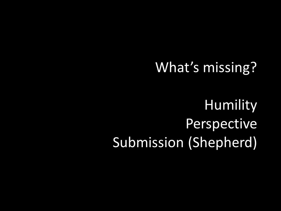 Whats missing? Humility Perspective Submission (Shepherd)