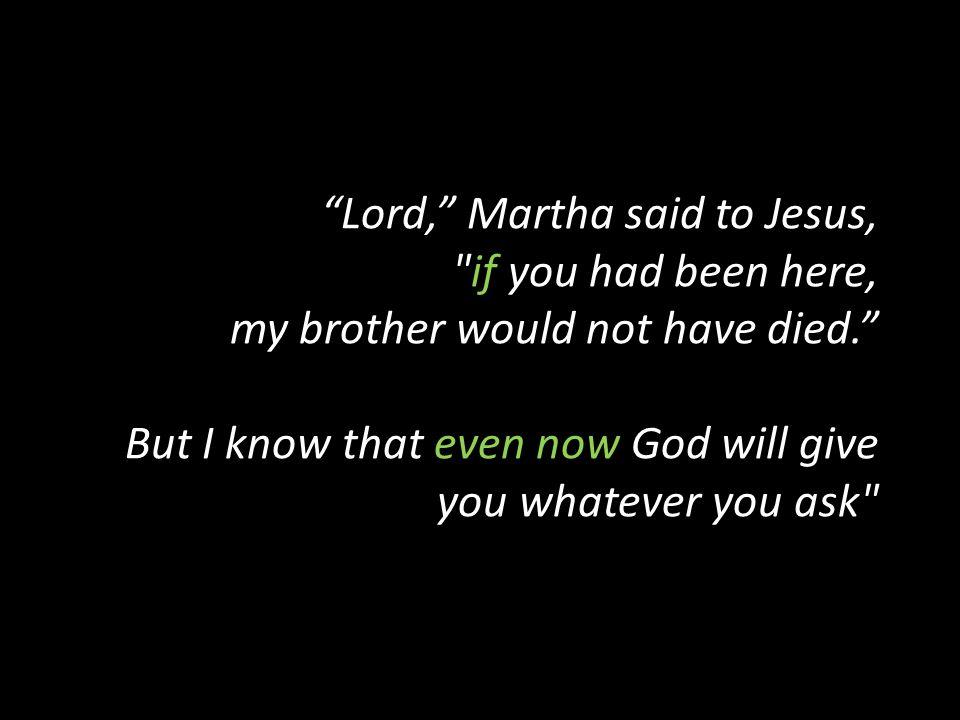 Lord, Martha said to Jesus,