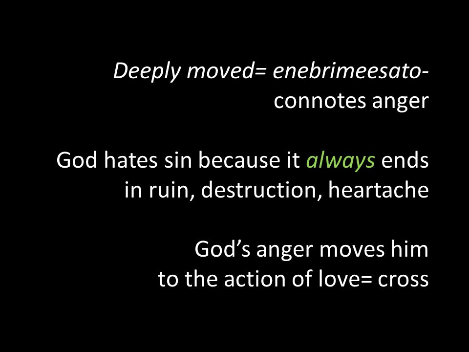 Deeply moved= enebrimeesato- connotes anger God hates sin because it always ends in ruin, destruction, heartache Gods anger moves him to the action of