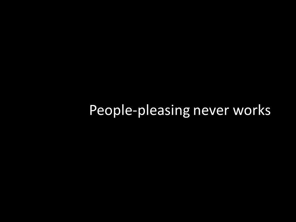 People-pleasing never works