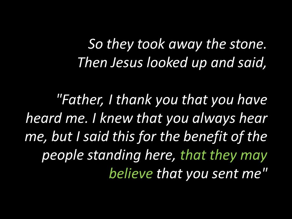 So they took away the stone. Then Jesus looked up and said,