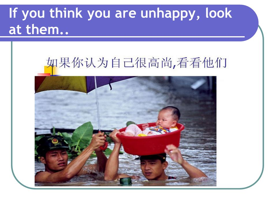 If you think you are unhappy, look at them..