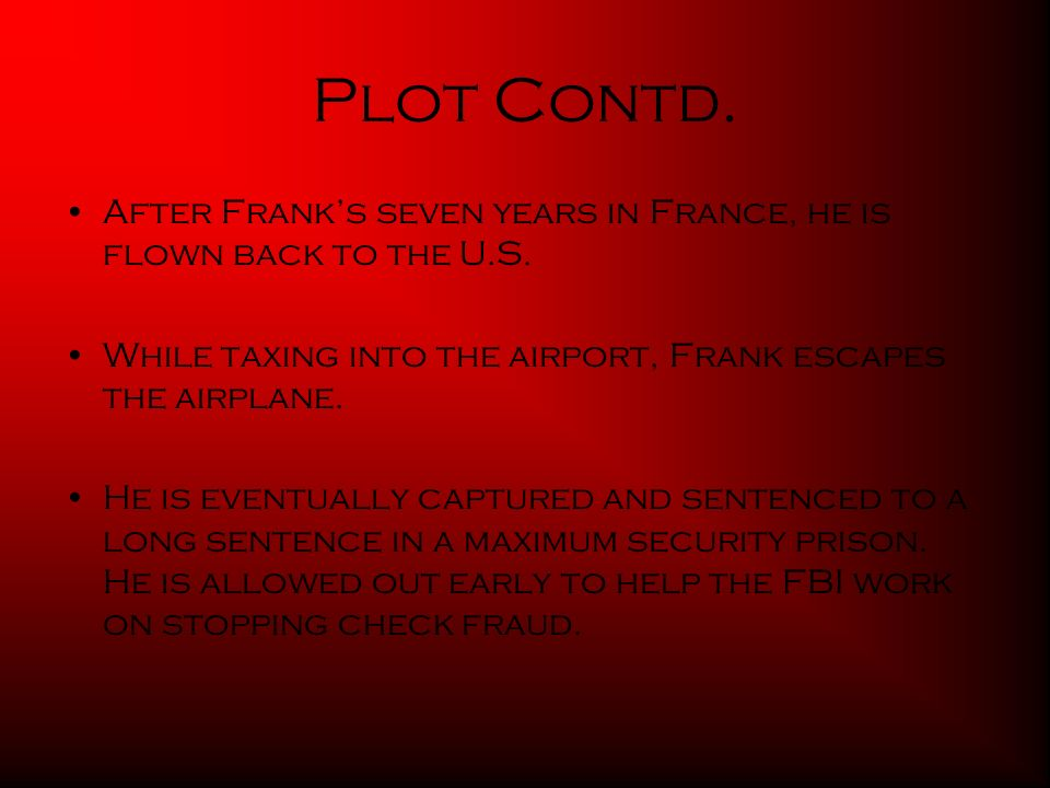 Plot Contd. After Franks seven years in France, he is flown back to the U.S.