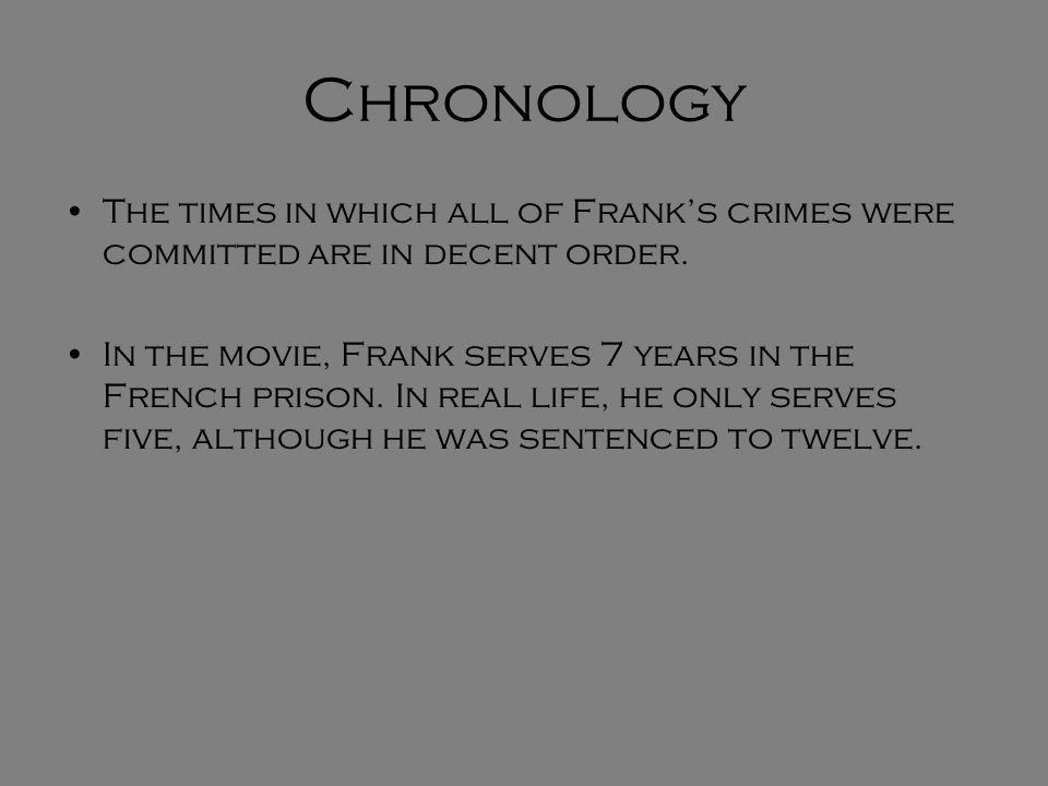 Chronology The times in which all of Franks crimes were committed are in decent order.