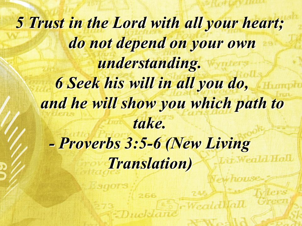 5 Trust in the Lord with all your heart; do not depend on your own understanding.