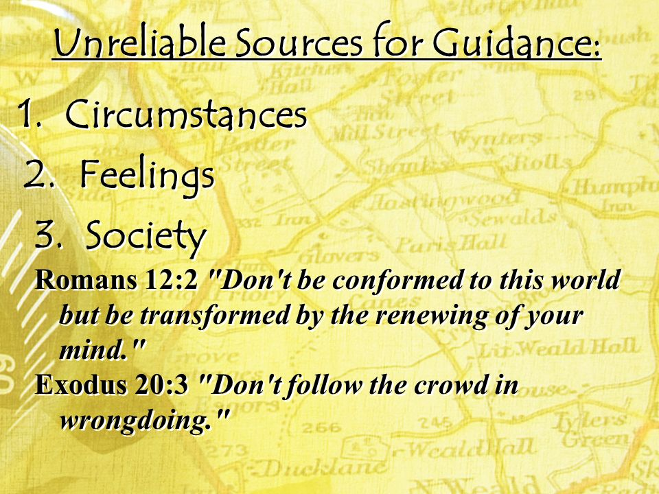 Unreliable Sources for Guidance: 1. Circumstances 2. Feelings 3. Society Romans 12:2