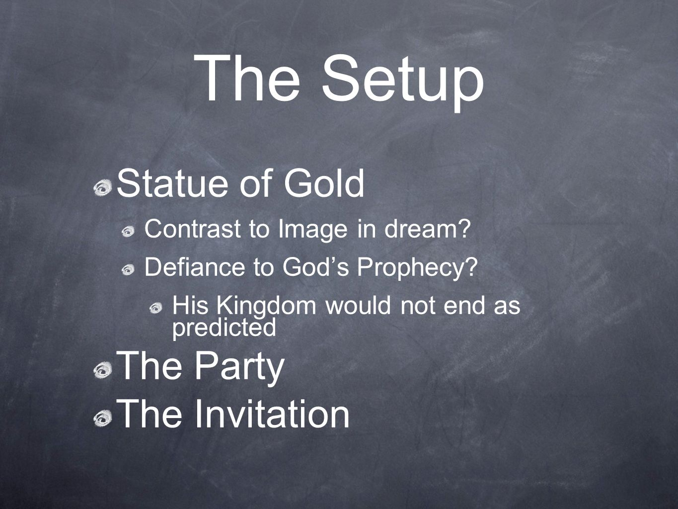 The Setup Statue of Gold Contrast to Image in dream? Defiance to Gods Prophecy? His Kingdom would not end as predicted The Party The Invitation