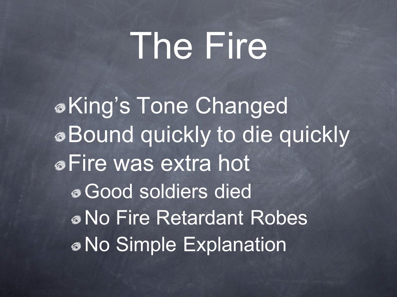 The Fire Kings Tone Changed Bound quickly to die quickly Fire was extra hot Good soldiers died No Fire Retardant Robes No Simple Explanation