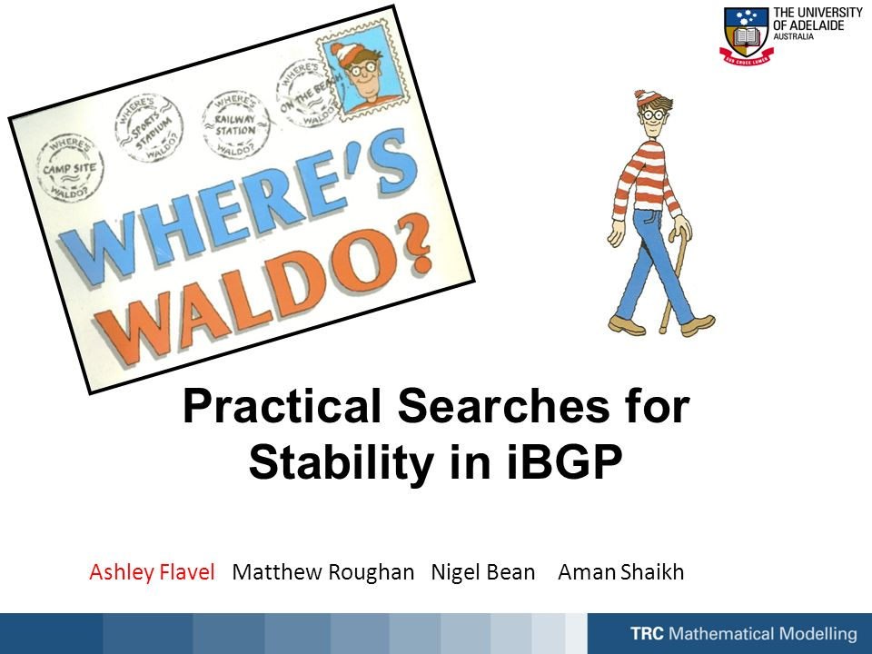 Ashley Flavel Matthew Roughan Nigel Bean Aman Shaikh Practical Searches for Stability in iBGP