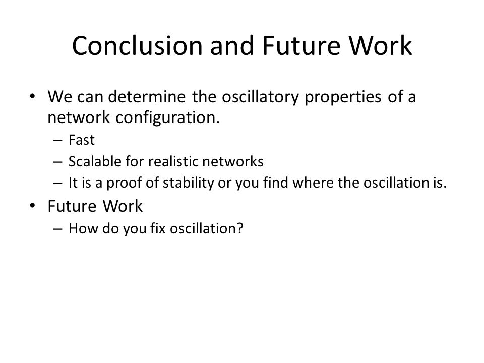 Conclusion and Future Work We can determine the oscillatory properties of a network configuration.