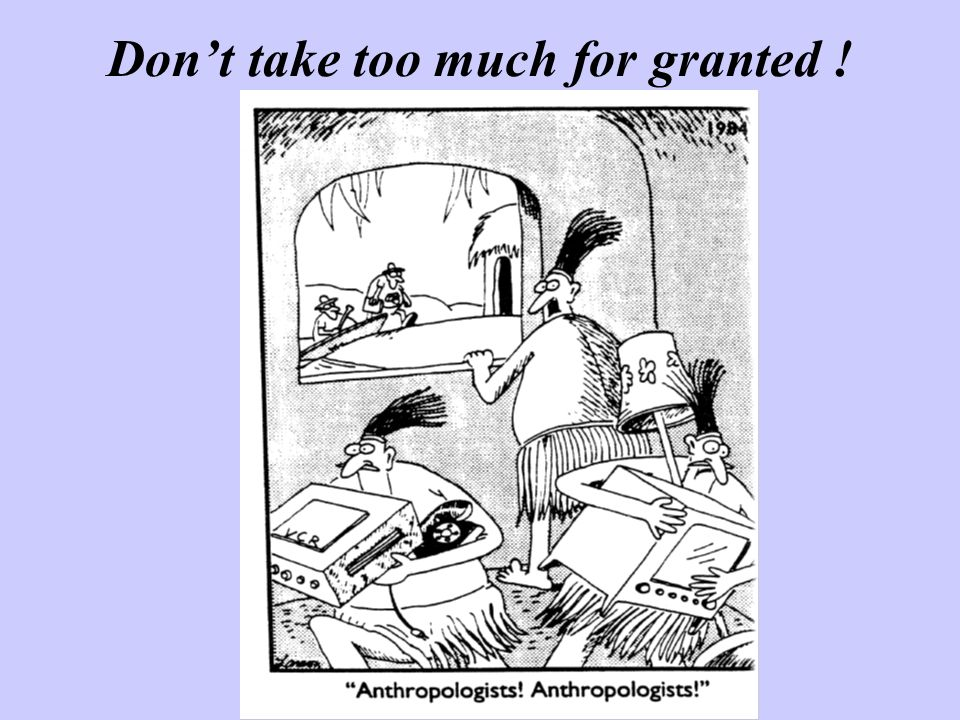 Dont take too much for granted !