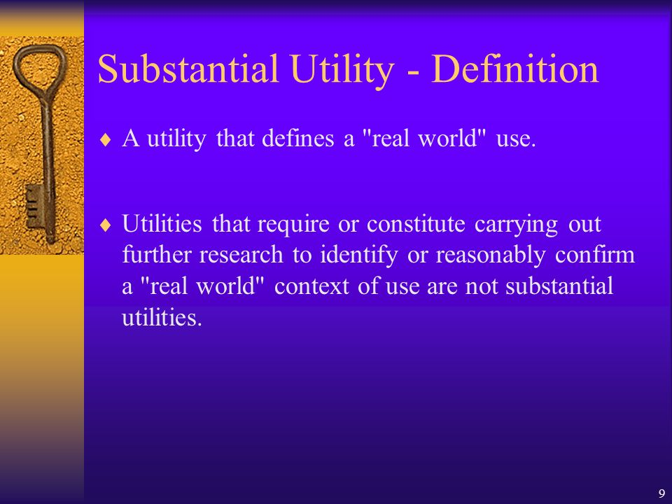 9 Substantial Utility - Definition A utility that defines a real world use.
