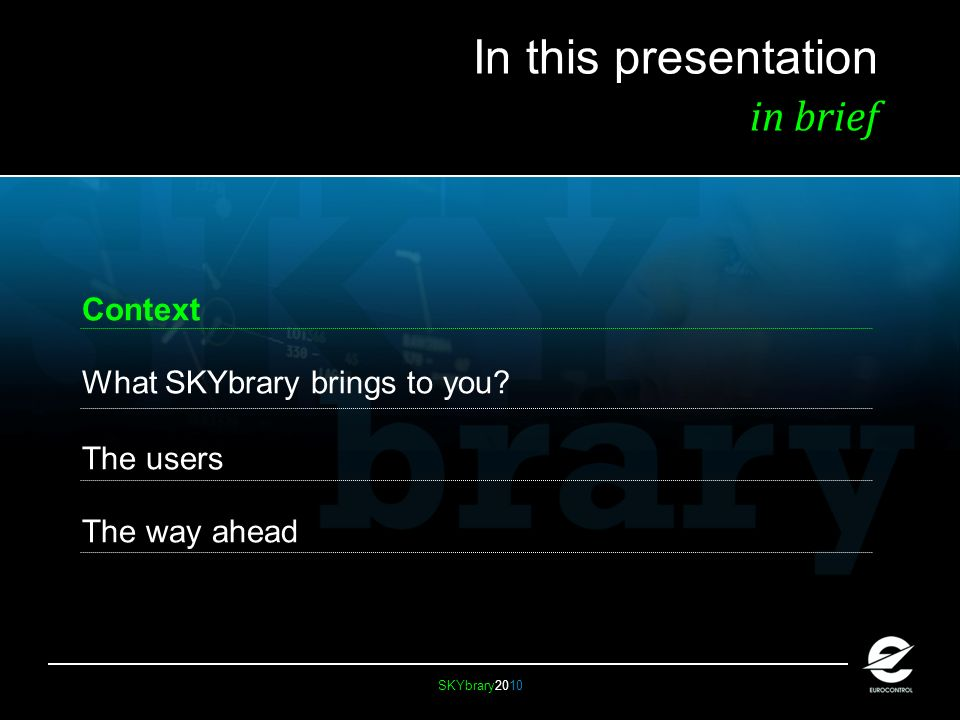 SKYbrary2010 In this presentation in brief Context What SKYbrary brings to you.