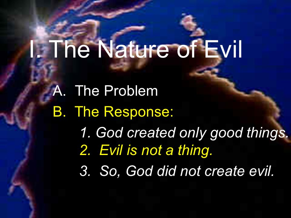 I. The Nature of Evil A. The Problem B. The Response: 1.