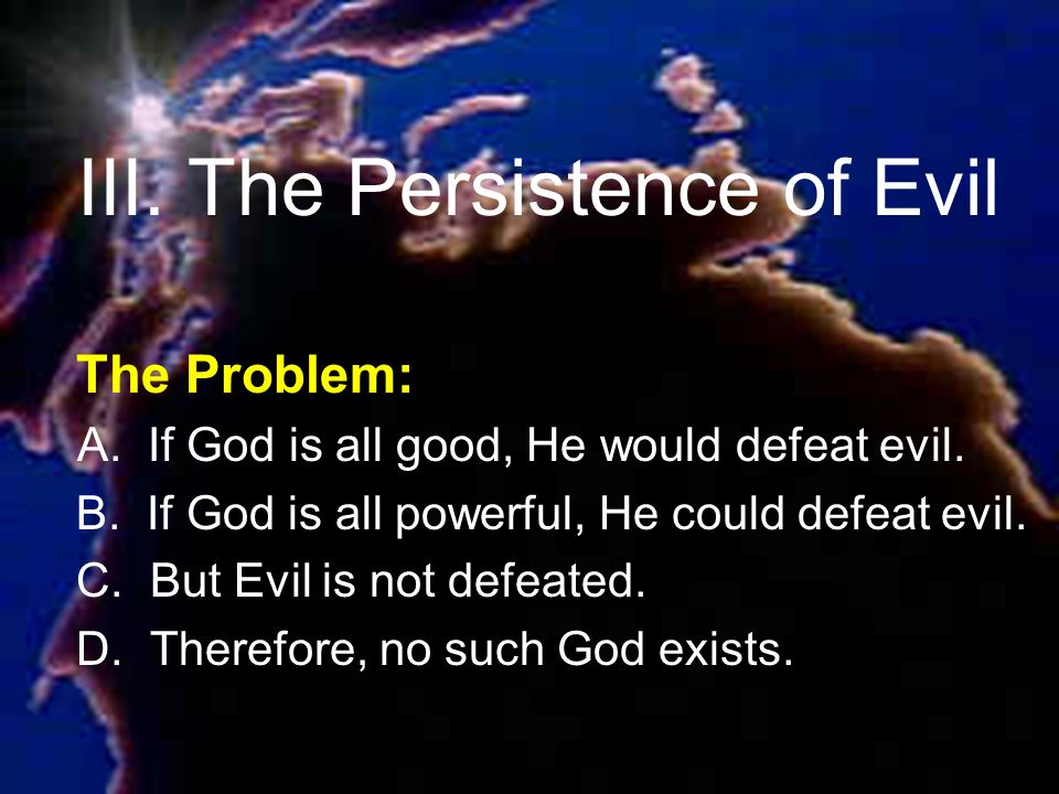 The Problem: A. If God is all good, He would defeat evil.