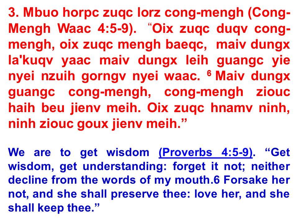 3. Mbuo horpc zuqc lorz cong-mengh (Cong- Mengh Waac 4:5-9). Oix zuqc duqv cong- mengh, oix zuqc mengh baeqc, maiv dungx la'kuqv yaac maiv dungx leih